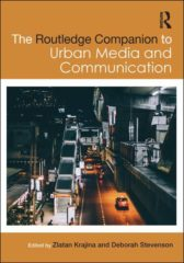 Publication | The Routledge Companion to Urban Media and Communication, co-edited by Zlatan Krajina & Deborah Stevenson