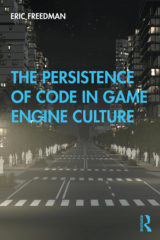 "PUBLICATION | ""The Persistence of Code in Game Engine Culture"""