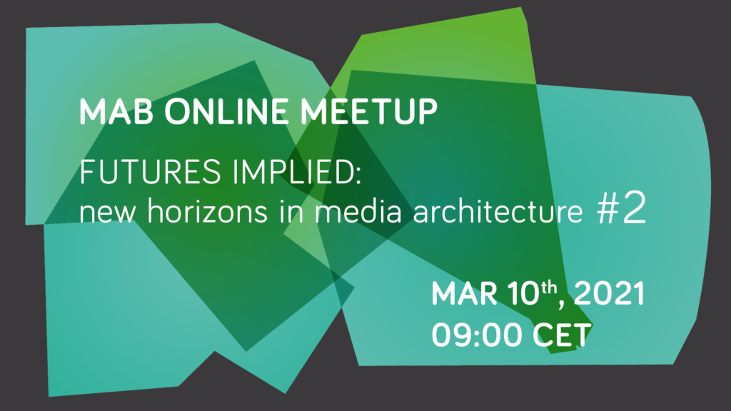 Online MAB Meetup | Futures Implied: new horizons in Media Architecture #2