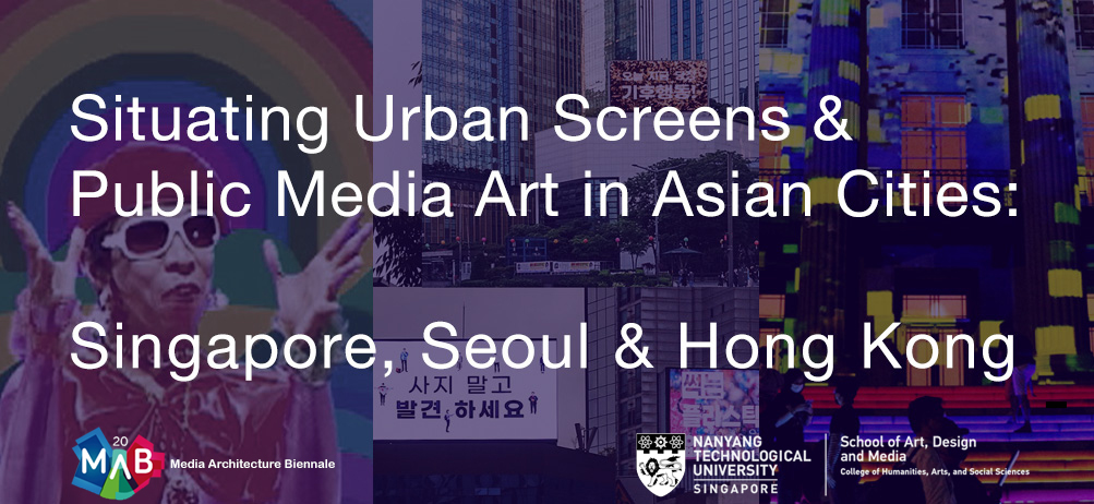 Situating Urban Screens and Public Media Art in Asian Cities: Singapore, Seoul and Hong Kong